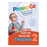 Phonics Go - Học Âm - Học Vần Tiếng Anh Chuẩn Quốc Tế - Con Học Phát Âm Đánh Vần Tiếng Anh - Tập 2