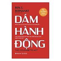 Sách Kỹ Năng Làm Việc: Dám Hành Động - (Cuốn Sách Xúc Tích, Chi Tiết, Đáng Đọc Đối Với Bất Cứ Ai Quan Tâm Đến Tài Chính Và Kinh Tế / Tặng Kèm Bookmark Greenlife)