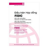 Điều Kiện Hợp Đồng FIDIC: Điều Kiện Hợp Đồng Nhà Máy Và Thiết Kế Xây Dựng - Điều Kiện Hợp Đồng Dự Án EPC Chìa Khóa Trao Tay (Tái bản 2021)