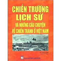 Chiến Trường Lịch Sử Và Những Câu Chuyện Về Chiến Tranh Việt Nam