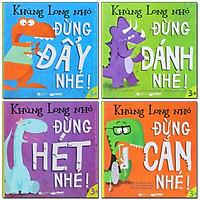 Combo 4 Cuốn KHỦNG LONG NHỎ: Đừng Đánh Nhé + Đừng Cắn Nhé + Đừng Đẩy Nhé + Đừng Hét Nhé (Truyện Kể Cho Bé Bán Chạy)