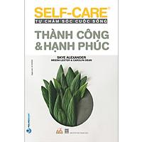 Thành Công & Hạnh Phúc - Self-Care Tự Chăm Sóc Cuộc Sống