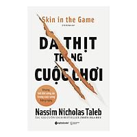 Cuốn Sách Hay Nhất Trong Bộ Incerto (Tính Bất Định) Của Nassim Nicholas Taleb: Da Thịt Trong Cuộc Chơi - Skin In The Game; Tặng Cây Viết Sapphire