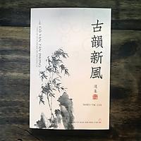 Cổ Vận Tân Phong - Tuyển Tập Thơ Từ Chữ Hán Việt Nam Đương Đại (tặng kèm bookmark)