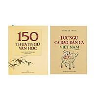 Combo 2 cuốn : 150 thuật ngữ văn học - Tục ngữ ca dao , dân ca Việt Nam