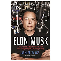 Sách - Elon Musk: Tesla, Spacex Và Sứ Mệnh Tìm Kiếm Một Tương Lai Ngoài Sức Tưởng Tượng (Tái Bản 2020)