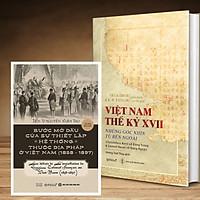 Combo Sử Việt:  Việt Nam Thế Kỷ XVII: Những Góc Nhìn Từ Bên ngoài + Bước Mở Đầu Của Sự Thiết Lập Các Hệ Thống Thuộc Địa Pháp Ở Việt Nam
