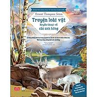 Khám Phá Khoa Học Từ Văn Học Kinh Điển - Truyện Loài Vật - Huyền Thoại Về Các Anh Hùng