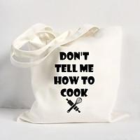 Túi Vải Đeo Vai Tote Bag In Hình Don't tell me how to cook - Hàng Chính Hãng