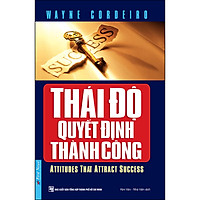 Thái Độ Quyết Định Thành Công (Tái Bản)