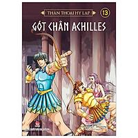 Thần Thoại Hy Lạp Tập 13: Gót Chân Achilles (Tái Bản 2019)