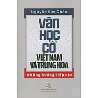 Văn Học Cổ Việt Nam Và Trung Hoa - Những Hướng Tiếp Cận