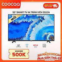 Smart Tivi Netflix 4K UHD Coocaa 55 inch Wifi - Model 55S3N - Hàng chính hãng
