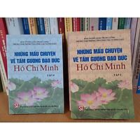 Những Mẩu Chuyện Về Tấm Gương Đạo Đức Hồ Chí Minh (gồm 2 tập)