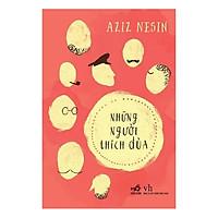 Tác phẩm nổi tiếng của tác giả Thổ Nhĩ Kỳ Aziz Nesin : Những người thích đùa (TB)