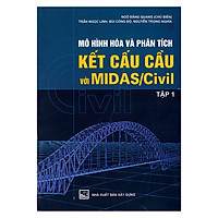 Mô Hình Hóa Và Phân Tích Kết Cấu Cầu Với Midas/Civil (Tập 1)