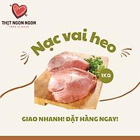 THỊT NẠC VAI HEO LỢN NGON - LOẠI 1- 1KG [GIAO NHANH HCM]