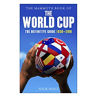 The Mammoth Book of The World Cup: The Definitive Guide, 1930-2018 - Mammoth Books