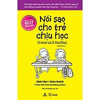 Sách Nói Sao Cho Trẻ Chịu Học Ở Nhà Và Ở Trường (Tái bản năm 2018)