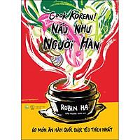 Cook Korean! Nấu Như Người Hàn - 60 Món Ăn Hàn Quốc Được Yêu Thích Nhất