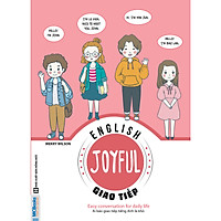 Joyful English – Easy conversation for daily life – Ai bảo giao tiếp tiếng Anh là khó (Tặng giấy nhớ PS)