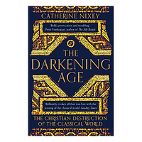 The Darkening Age: The Christian Destruction of the Classical World (Paperback)
