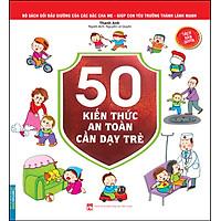 Bộ Sách Gối Đầu Giường Của Các Bậc Cha Mẹ - Giúp Con Yêu Trưởng Thành Lành Mạnh - 50 Kiến Thức An Toàn Cần Dạy Trẻ
