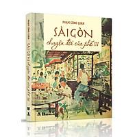 Sách Sài Gòn - Chuyện Đời Của Phố 4 (Bìa cứng)