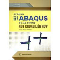 Sử Dụng Abaqus Để Mô Phỏng Nút Khung Liên Hợp - Sách Chuyên Khảo