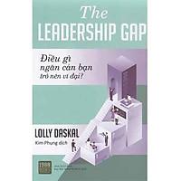 Cuốn Sách Cung Cấp Mô Hình Lãnh Đạo Có Thể Được Áp Dụng Cho Các Nhà Lãnh Đạo Ở Mọi Cấp Bậc Để Cải Thiện Đáng Kể Kết Quả Hoạt Động : The Leader Ship Gap