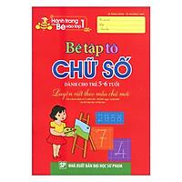 Hành Trang Cho Bé Vào Lớp 1 - Bé Tập Tô Chữ Số (Dành Cho Trẻ 5 - 6 Tuổi)(Tái Bản)