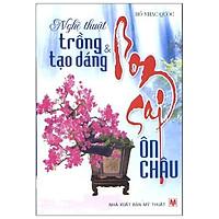 Nghệ Thuật Trồng & Tạo Dáng Bonsai Ôn Châu