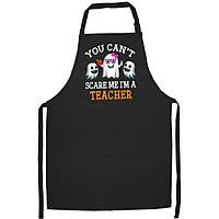Tạp Dề Làm Bếp In Hình Teacher You Can't Scare Me I'm Teacher Funny women Costume