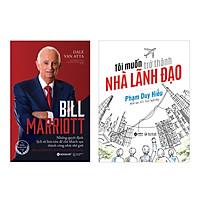 Combo Bill Marriott - Những Quyết Định Lịch Sử Làm Nên Đế Chế Khách Sạn Thành Công Nhất Thế Giới + Tôi Muốn Trở Thành Nhà Lãnh Đạo