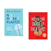 Combo 2 cuốn sách:  NO MORE PLASTIC (những gì bạn có thể làm vì một thế giới không tràn ngập nhựa) + Biết từ chối chẳng lo thua thiệt