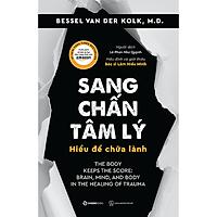 Sang chấn tâm lý - Hiểu để chữa lành (The Body Keeps the Score: Brain, Mind, and Body in the Healing of Trauma) - Tác giả: Bessel Van Der Kolk, M.D