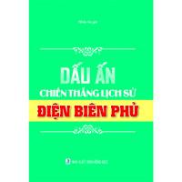 Dấu ấn chiến thắng lịch sử Điện Biên Phủ