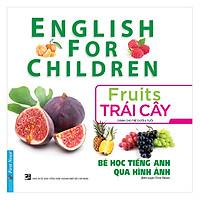 Bé Học Tiếng Anh Qua Hình Ảnh - Trái Cây (Mới) (Tái Bản)