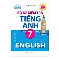 Bộ Đề Kiểm Tra Tiếng Anh Lớp 7 - Tập 1 (Có Đáp Án)
