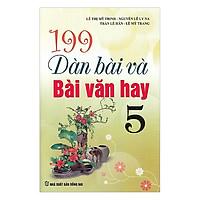 199 Dàn Bài Và Bài Văn Hay Lớp 5 (Tái Bản)