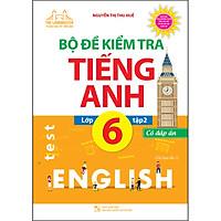 Bộ Đề Kiểm Tra Tiếng Anh Lớp 6 Tập 2 (Tái Bản 01)