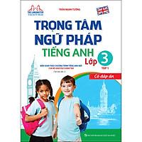 Trọng Tâm Ngữ Pháp Tiếng Anh Lớp 3 Tập 1 - Có Đáp Án (Tái Bản Lần 1-2020)