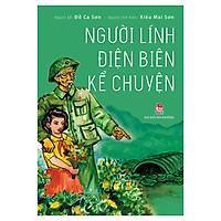 Người Lính Điện Biên Kể Chuyện (Tái Bản 2019)