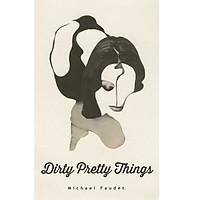 Dirty Pretty Things (Michael Faudet)