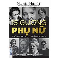 15 Gương Phụ Nữ - Những Bài Học Thành Công (Nguyễn Hiến Lê - Bộ Sách Sống Sao Cho Đúng) tặng kèm bookmark
