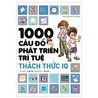 1000 Câu Đố Phát Triển Trí Tuệ - Thách Thức IQ (Tái Bản 2018)