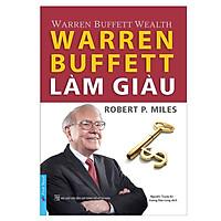 Warren Buffett Làm Giàu (Tái Bản 2019)