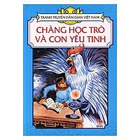 Tranh Truyện Dân Gian Việt Nam: Chàng Học Trò Và Con Yêu Tinh (Tái Bản 2018)