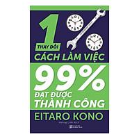 Thay Đổi 1% Cách Làm Việc - Đạt Được 99% Thành Công (Tặng Notebook tự thiết kế)