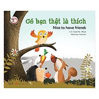 Truyện Tranh Đồng Thoại - Có Bạn Thật Là Thích - Nice To Have Friends (Song Ngữ Việt - Anh)